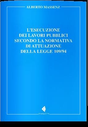L'esecuzione dei lavori pubblici secondo la normativa di attuazione della Legge 109/94